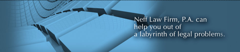 Neff Law Firm, P.A., can help you out of a labyrinth of legal problems.