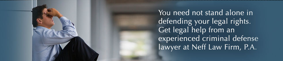 You need not stand alone in defending your legal rights. Get legal help from an experienced criminal defense lawyer at Neff Law Firm, P.A.